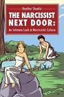 The Narcissist Next Door an Intimate LOOK at Narcissistic Culture 9781495372667