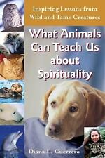 What Animals Can Teach Us about Spirituality: Inspiring Lessons from Wild and...