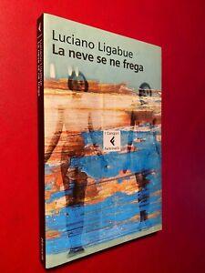 Luciano LIGABUE - LA NEVE SE NE FREGA Ed Feltrinelli (1 Ed 2004) Libro