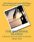 The Philippine Islands: A Tourist's Survival Guide to Paradise by Greg Paz (Paperback / softback, 2010)