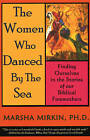 The Women Who Danced by the Sea: Finding Ourselves in the Stories of Our Biblical Foremothers by Marsha Pravder Mirkin (Paperback / softback, 2004)