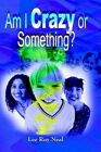 Am I Crazy or Something? 9781403331489 by Lee Roy Neal Paperback