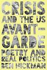 Crisis and the US Avant Garde: Poetry and Real Politics by Ben Hickman (Hardback, 2015)