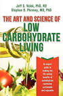 The Art and Science of Low Carbohydrate Living by Phd Stephen D Phinney MD, Rd Jeff S Volek Phd (Paperback / softback, 2011)