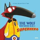 The Wolf Who Wanted to Be a Superhero by Eleonore Thuillier 9782733843239