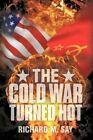 Cold War Turned Hot 9781438971117 by Richard M. Say Hardcover
