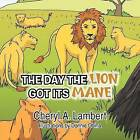 The Day the Lion Got Its Mane by Cheryl A Lambert (Paperback / softback, 2012)