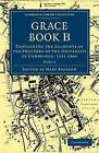 Grace Book B: Containing the Accounts of the Proctors of the University of Cambridge, 1511 by Cambridge Library Collection (Paperback, 2009)