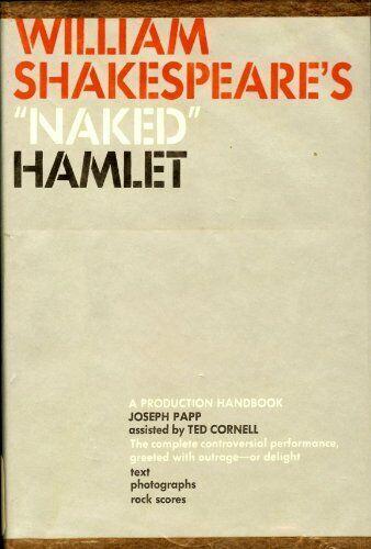 WILLIAM SHAKESPEARES NAKED HAMLET: A PRODUCTION HANDBOOK