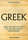 Ancient Greek Philosophy: From the Presocratics to the Hellenistic Philosophers by Thomas A. Blackson (Hardback, 2011)