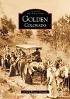 Golden, Colorado by Golden Pioneer Museum (Paperback / softback, 2002)