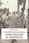 Il presidente professore: Luigi Einaudi al Quirinale Limiti Giuliana