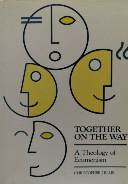 Together on the Way - A Theology of Ecumenism by Christopher J Ellis (1990)