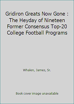Gridiron Greats Now Gone : The Heyday of Nineteen Former Consensus...  (ExLib)