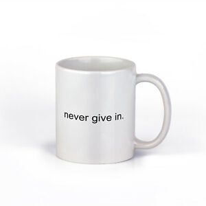 Never Give In Ceramic Coffee Mug   Inspirational Coffee Cup   11-Ounce Mug