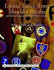 United States Army Shoulder Patches and Related Insignia from World War I to Korea: Volume 3: Army Groups, Armies and Corps by William Keller (Hardback, 2004)