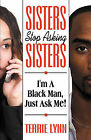 Sisters Stop Asking Sisters, I'm a Black Man Just Ask Me by Terrie Lynn Hamilton, Terrie Lynn (Paperback / softback, 2008)