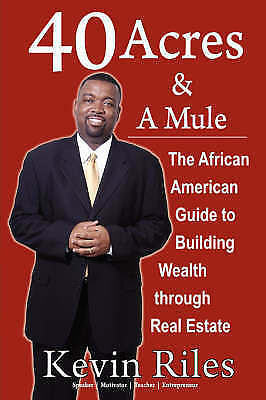 40 Acres and a Mule : The African American Guide to Building Wealth Through R...