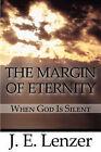 The Margin of Eternity: When God Is Silent by J E Lenzer (Paperback / softback, 2010)