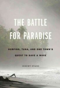 Battle-for-Paradise-Surfing-Tuna-and-One-Town-039-s-Quest-to-Save-a-Wave-Har
