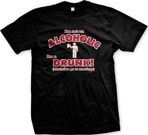 9716814c I'm Not An Alcoholic I'm A Drunk Alcoholics Go To Meetings Funny ...