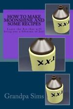How to Make Moonshine and Some Recipes : Learn the Art That Will Bring You a ...
