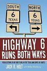 Highway 6 Runs Both Ways: Recollections of My Four Years in the Texas A&M Corps of Cadets by Jack B. Holt (Paperback, 2014)