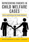 Representing Parents in Child Welfare Cases: Advice and Guidance for Family Defenders by Vivek Subramanian Sankaran, Martin Guggenheim (Paperback, 2016)