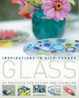 Inspirations in Kiln-formed Glass: 25 Projects for Fusing and Slumping by Gillian Hulse (Paperback, 2009)