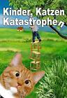 Kinder, Katzen, Katastrophen von Jens Münchberger, Britta Koch, Carola Schulze, Lotte Maria Kaml und Kerstin Schuster (2012, Taschenbuch)