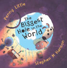 Biggest Hole in the World by Penny Little (Hardback, 2004)