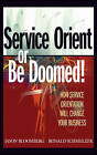 Service Orient or Be Doomed!: How Service Orientation Will Change Your Business by Jason Bloomberg, Ronald Schmelzer (Hardback, 2006)