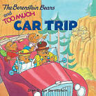 The Berenstain Bears and Too Much Car Trip by Jan Berenstain, Stan Berenstain (Paperback, 2006)
