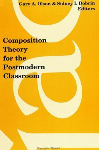 Composition Theory for the Postmodern Classroom by Olson, Gary A.
