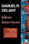 Silent Interviews: On Language, Race, Sex, Science Fiction and Some Comics by Samuel R. Delany (Paperback, 1994)