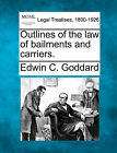 Outlines of the Law of Bailments and Carriers. by Edwin C Goddard (Paperback / softback, 2010)