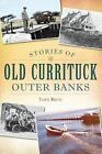 Stories of Old Currituck Outer Banks by Travis Morris (Paperback / softback, 2013)