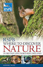 RSPB Where to Discover Nature: In Britain and Northern Ireland by Peter Holden, Marianne Taylor (Paperback, 2009)