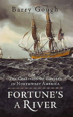 1 of 1 - Fortune's a River: The Collision of Empires in Northwest America by Barry...