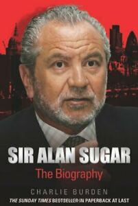 Sir Alan Sugar: The Biography by Charlie Burden Paperback Book The Fast Free