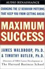 Maximum Success : Changing the 12 Behavior Patterns That Keep You from Getting Ahead by James Waldroop and Timothy Butler (2001, Cassette, Revised, Abridged)