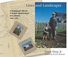 Lives and Landscapes : A Photographic Memoir of Outport Newfoundland and...