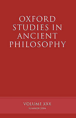 Oxford Studies in Ancient Philosophy XXX: Summer 2006 by Oxford University...