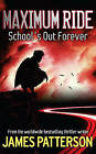 Maximum Ride: School's Out Forever by James Patterson (Hardback, 2006)
