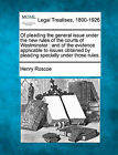 Of Pleading the General Issue Under the New Rules of the Courts of Westminster: And of the Evidence Applicable to Issues Obtained by Pleading Specially Under Those Rules. by Henry Roscoe (Paperback / softback, 2010)