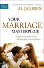 Your Marriage Masterpiece: Transform Your Relationship Through God's Amazing Design by Al Janssen (Paperback / softback, 2016)