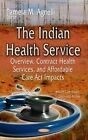 The Indian Health Service: Overview, Contract Health Services, and Affordable Care Act Impacts by Nova Science Publishers Inc (Hardback, 2014)