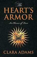 The Heart's Armor : In Honor of Love by Clara Adams (2013, Paperback)