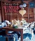Selina Lake Winter Living: An Inspirational Guide to Styling and Decorating Your Home for Winter by Selina Lake (Hardback, 2015)