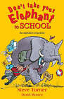 Don't Take Your Elephant to School: All Kinds of Alphabet Poems by Steve Turner (Paperback, 2006)